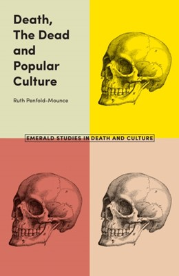 Death, The Dead and Popular Culture Ruth Penfold-Mounce 9781787430549