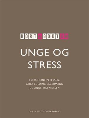 Kort & godt om UNGE & STRESS Freja Filine Petersen, Laila Colding Lagermann, Anne Maj Nielsen 9788771586084