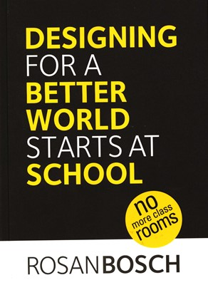 Designing for a Better World Starts at School Rosan Bosch 9788799536115