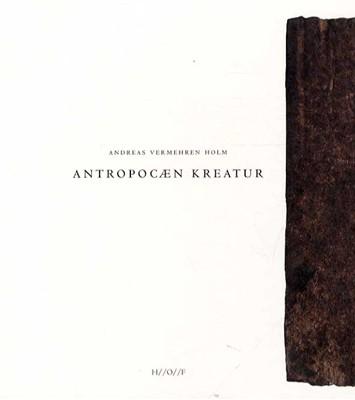 Antropocæn Kreatur Andreas Vermehren Holm 9788799806294