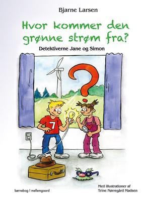 Hvor kommer den grønne strøm fra? Bjarne Larsen 9788771909678