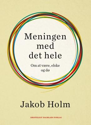 Meningen med det hele Jakob Holm 9788774673019