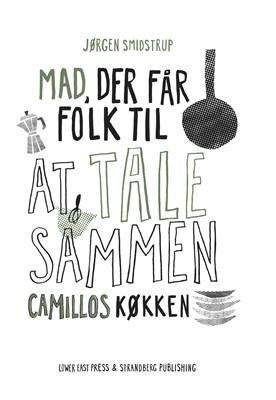 Camillos køkken - Mad, der får folk til at tale sammen Jørgen Smidstrup 9788793604254