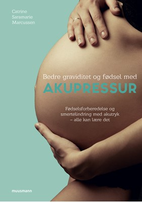 Bedre graviditet og fødsel med akupressur Catrine Saramarie Marcussen 9788793575752