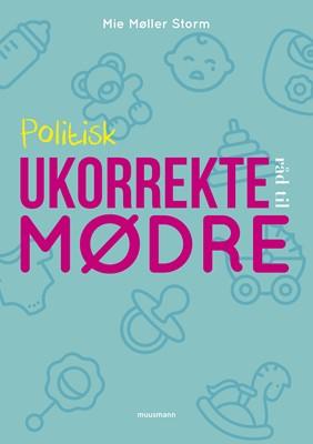 Politisk ukorrekte råd til mødre Mie Møller Storm 9788793575707