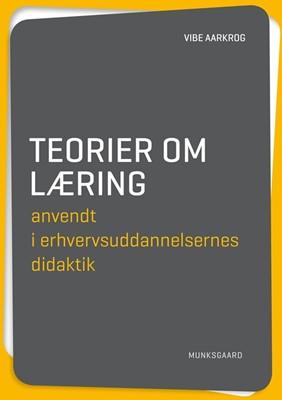 Teorier om læring anvendt i erhvervsuddannelsernes didaktik Vibe Aarkrog 9788762818880