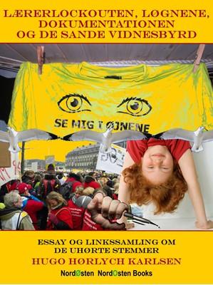 Lærerlockouten, løgnene, dokumentationen og de sande vidnesbyrd Hugo Hørlych Karlsen 9788791493201