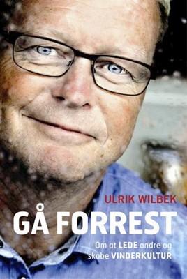 Gå forrest - om at lede andre og skabe vinderkultur Ulrik Wilbek 9788711370865
