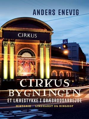 Cirkusbygningen. Et lærestykke i græsrodsarbejde Anders Enevig 9788711862209