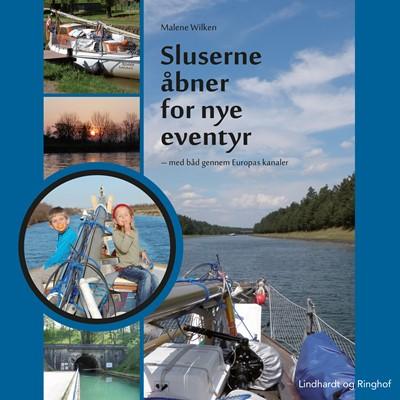 Sluserne åbner for nye eventyr - med båd gennem Europas kanaler Malene Wilken 9788711932209