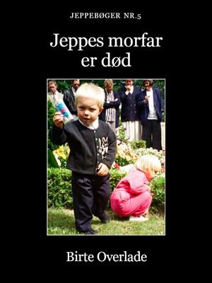 Jeppes morfar er død Birte Overlade 9788793078239