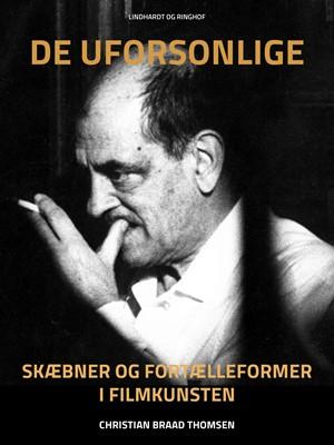 De uforsonlige. Skæbner og fortælleformer i filmkunsten Christian Braad Thomsen 9788711873069