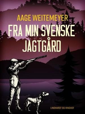 Fra min svenske jagtgård Aage Weitemeyer 9788711926932