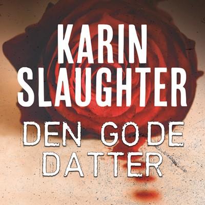 Den gode datter Karin  Slaughter, Karin Slaughter 9789176332542
