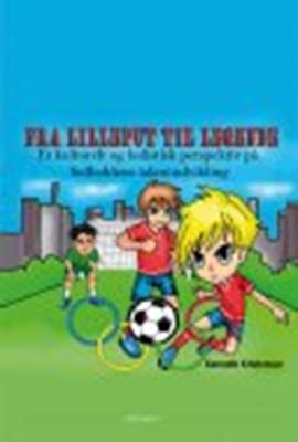 FRA LILLEPUT TIL LEGENDE - Et kulturelt og holistisk perspektiv på fodboldens talentudvikling Kenneth Kristensen 9788793724136