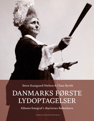 Danmarks første lydoptagelser Claus Byrith, Steen Kaargaard Nielsen 9788771845358