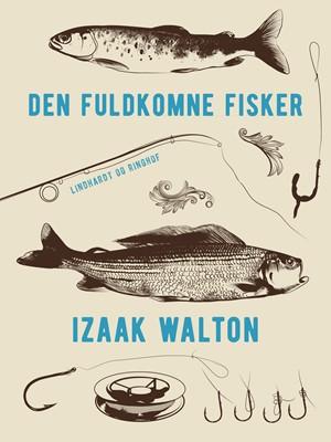 Den fuldkomne fisker Izaak Walton 9788711781869