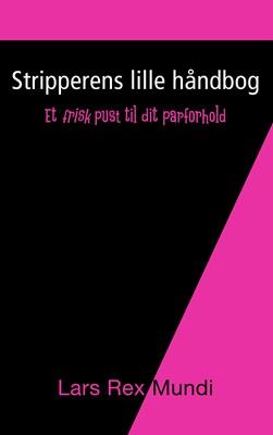 Stripperens lille håndbog Lars Rex Mundi 9788771454239