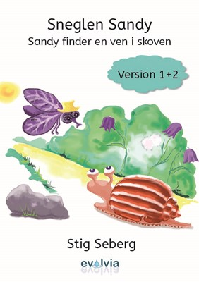 Sneglen Sandy - Sandy finder en ven i skoven Vers. 1 og 2 Stig Seberg 9788793513082