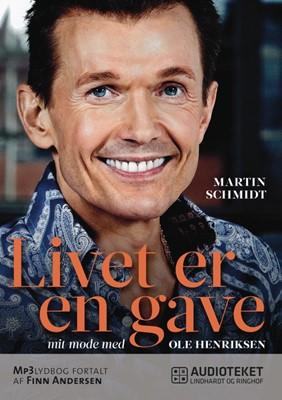 Livet er en gave - mit møde med Ole Henriksen Martin Schmidt, Ole Henriksen 9788711630969