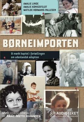 Børneimporten - Et mørkt kapitel i fortællingen om udenlandsk adoption Amalie Kønigsfeldt, Amalie Linde, Matilde Hørmand-Pallesen 9788711579138