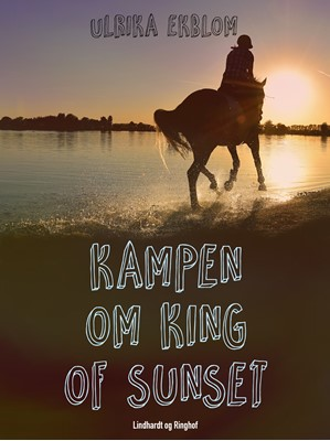 Kampen om King of Sunset Ulrika Ekblom 9788711804001