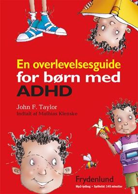 En overlevelsesguide for børn med ADHD John F. Taylor 9788771182828