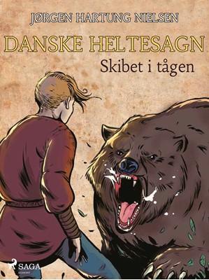 Skibet i tågen - Danske heltesagn Jørgen Hartung Nielsen 9788711807729