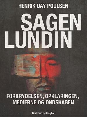 Sagen Lundin – forbrydelsen, opklaringen, medierne og ondskaben Palle Bruus Jensen, Henrik Day Poulsen 9788711769867