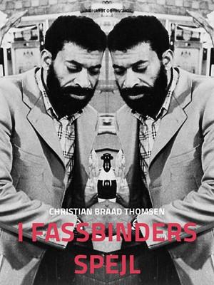 I Fassbinders spejl Christian Braad Thomsen 9788711873120