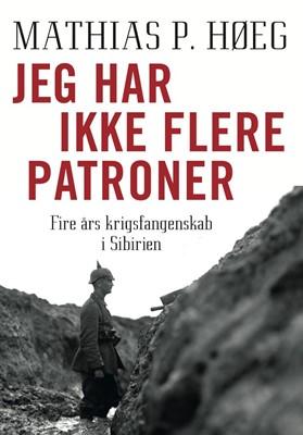 Jeg har ikke flere patroner - Fire års krigsfangenskab i Sibirien Mathias P. Høeg 9788711352465