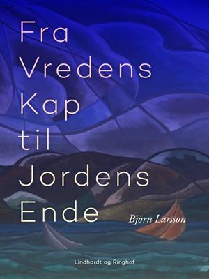 Fra Vredens Kap til Jordens Ende Björn Larsson 9788711707524