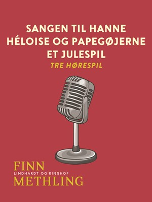 Sangen til Hanne. Héloise og papegøjerne. Et julespil: tre hørespil Finn Methling 9788711892985