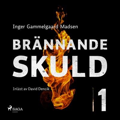 Brännande skuld: Avsnitt 1 Inger Gammelgaard Madsen 9788711796917