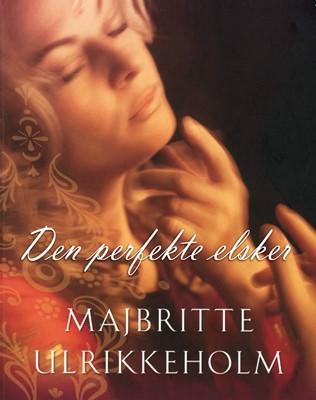 Den perfekte elsker Majbritte Ulrikkeholm 9788711716236