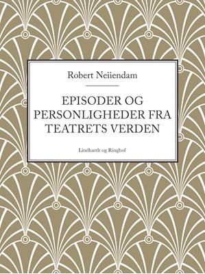 Episoder og personligheder fra teatrets verden Robert Neiiendam 9788711708125