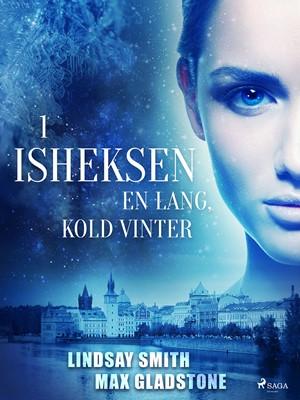 Isheksen 1: En lang, kold vinter Max Gladstone, Lindsay Smith 9788711782347