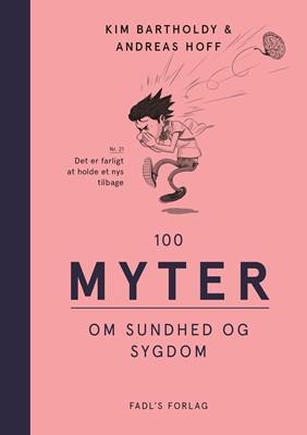 100 myter om sundhed og sygdom Kim Bartholdy, Andreas Hoff 9788777499418