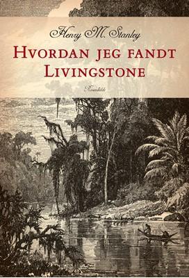 Hvordan jeg fandt Livingstone Henry Morton Stanley 9788771743005