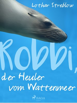 Robbi, der Heuler vom Wattenmeer Lothar Streblow 9788711807521