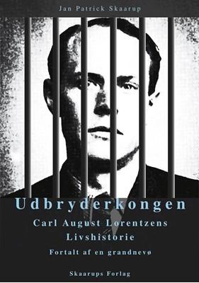 Udbryderkongen Carl August Lorentzens Livshistorie Jan Patrick Skaarup 9788793162105