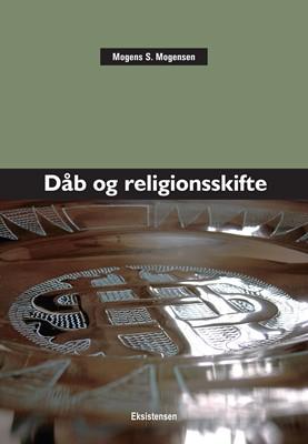 Dåb og religionsskifte Mogens S. Mogensen 9788741004631