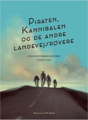 Piraten, Kannibalen og de andre landevejsrøvere Jakob  Staalby 9788799810659