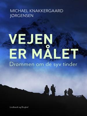 Vejen er målet: Drømmen om de syv tinder Michael Knakkergaard Jørgensen 9788711761946