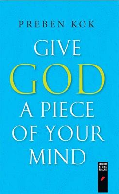 Give God a Piece of Your Mind Preben Kok, Sune de Souza Schmidt-Madsen 9788775149407