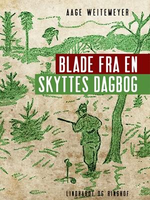 Blade fra en skyttes dagbog Aage Weitemeyer 9788711926956