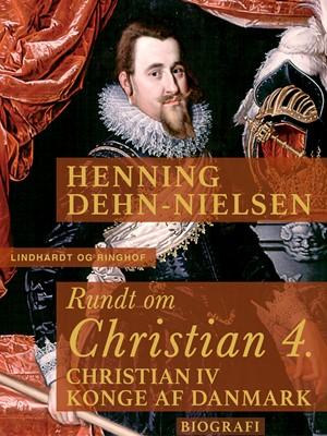 Rundt om Christian 4 Henning Dehn-Nielsen 9788711594032