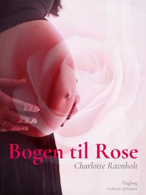Bogen til Rose Charlotte  Ravnholt 9788711842072
