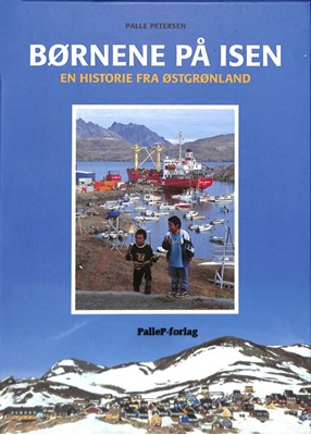 BØRNENE PÅ ISEN - historie fra Østgrønland Palle Petersen 9788793464193