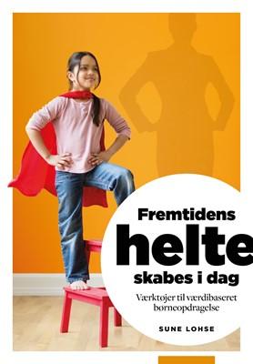 Fremtidens helte skabes i dag Sune Lohse 9788792326119
